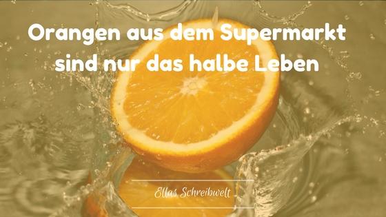 Orangen aus dem Supermarkt sind nur das halbeLeben